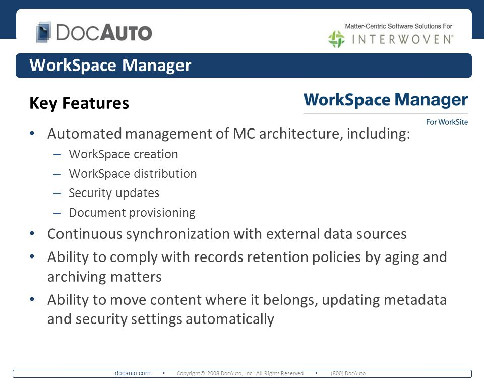 docauto.com Copyright© 2008 DocAuto, Inc. All Rights Reserved (800) DocAuto WorkSpace Manager Key Features Automated management of MC architecture, in