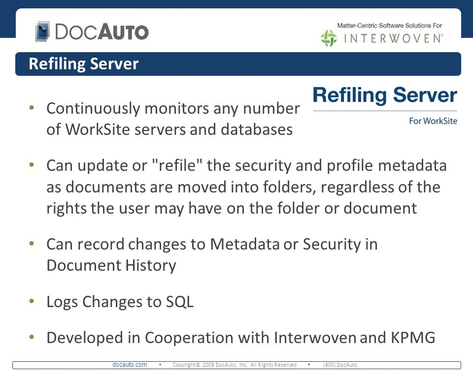 docauto.com Copyright© 2008 DocAuto, Inc. All Rights Reserved (800) DocAuto Refiling Server Continuously monitors any number of WorkSite servers and d