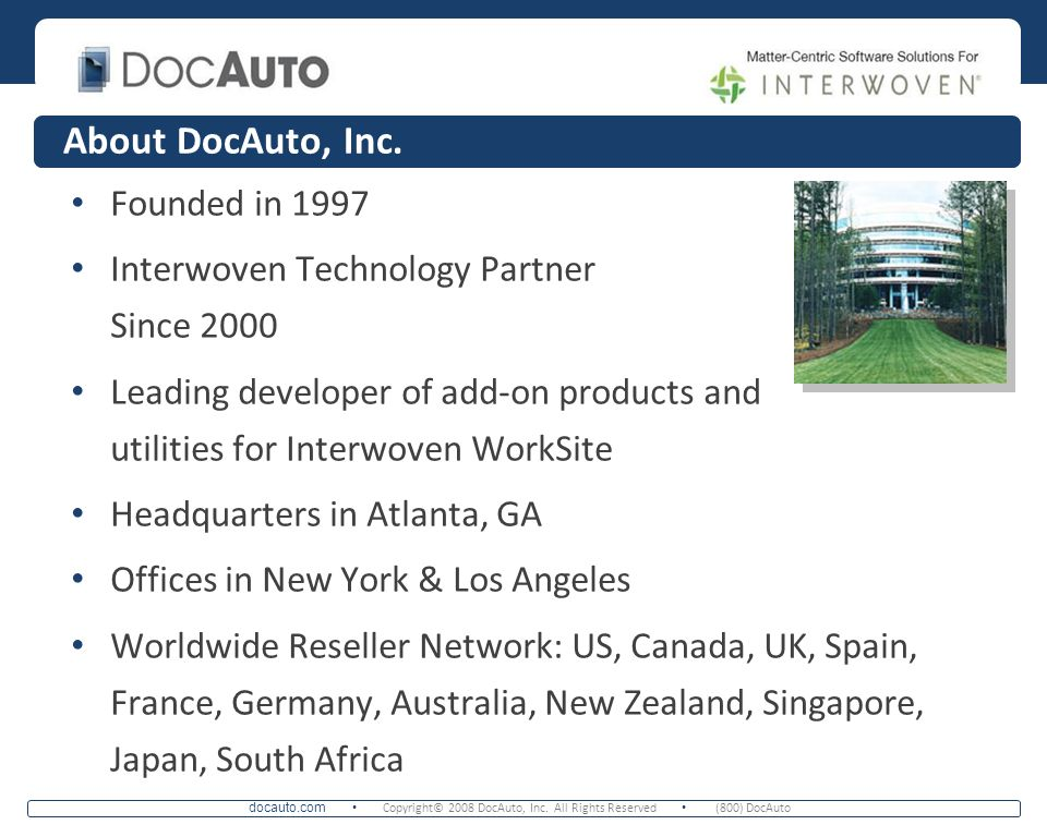 docauto.com Copyright© 2008 DocAuto, Inc. All Rights Reserved (800) DocAuto About DocAuto, Inc. Founded in 1997 Interwoven Technology Partner Since 20