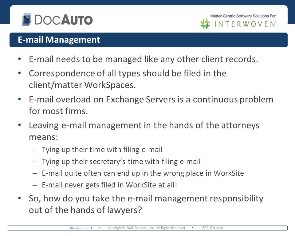 docauto.com Copyright© 2008 DocAuto, Inc. All Rights Reserved (800) DocAuto E-mail Management E-mail needs to be managed like any other client records