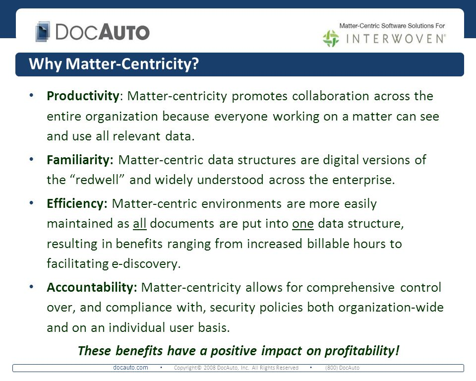 docauto.com Copyright© 2008 DocAuto, Inc. All Rights Reserved (800) DocAuto Why Matter-Centricity? Productivity: Matter-centricity promotes collaborat