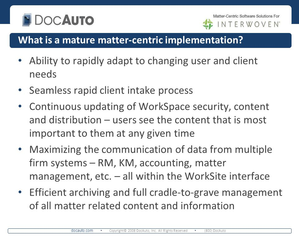 docauto.com Copyright© 2008 DocAuto, Inc. All Rights Reserved (800) DocAuto What is a mature matter-centric implementation? Ability to rapidly adapt t