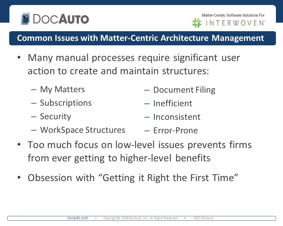 docauto.com Copyright© 2008 DocAuto, Inc. All Rights Reserved (800) DocAuto Common Issues with Matter-Centric Architecture Management Many manual proc