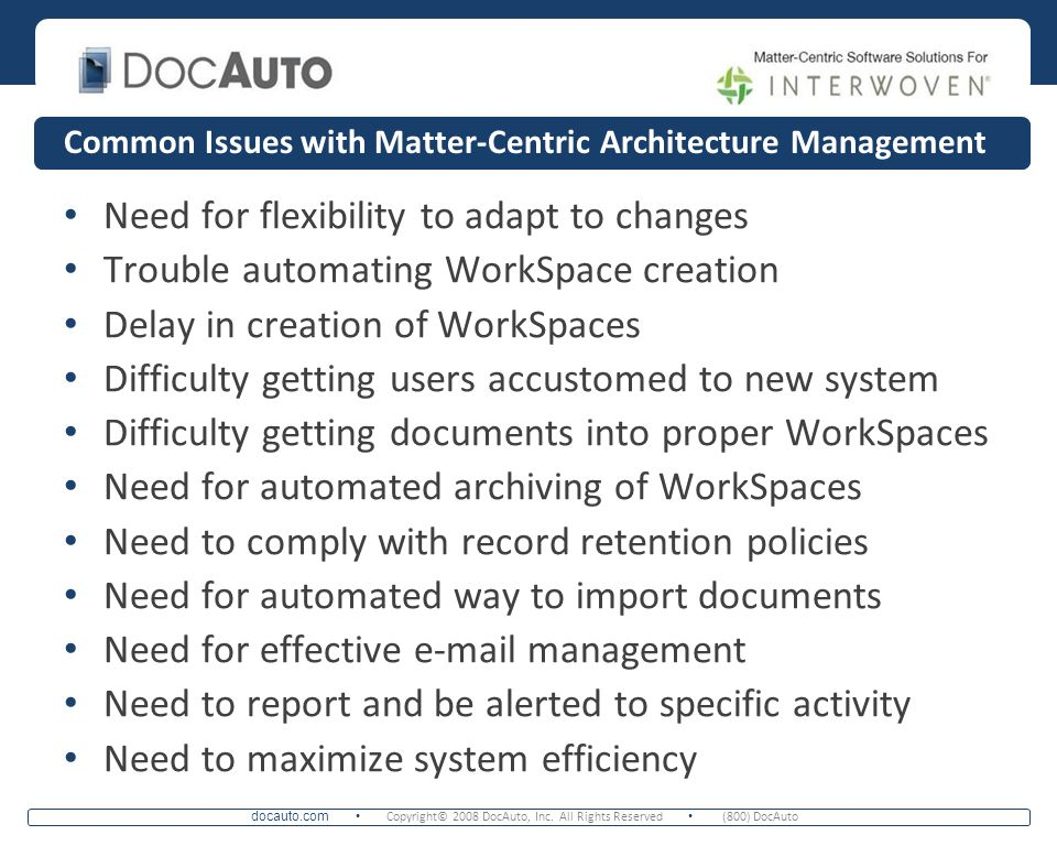 docauto.com Copyright© 2008 DocAuto, Inc. All Rights Reserved (800) DocAuto Common Issues with Matter-Centric Architecture Management Need for flexibi