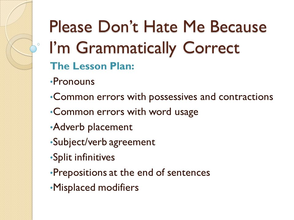 Please Dont Hate Me Because Im Grammatically Correct The Lesson Plan: Pronouns Common errors with possessives and contractions Common errors with word