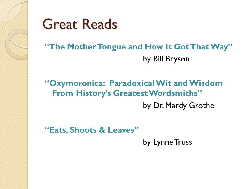 Great Reads The Mother Tongue and How It Got That Way by Bill Bryson Oxymoronica: Paradoxical Wit and Wisdom From Historys Greatest Wordsmiths by Dr.