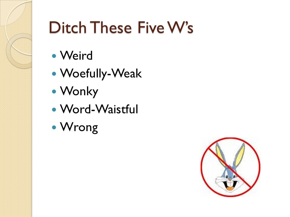 Ditch These Five Ws Weird Woefully-Weak Wonky Word-Waistful Wrong