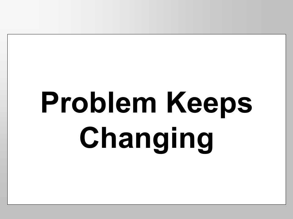 Problem Keeps Changing