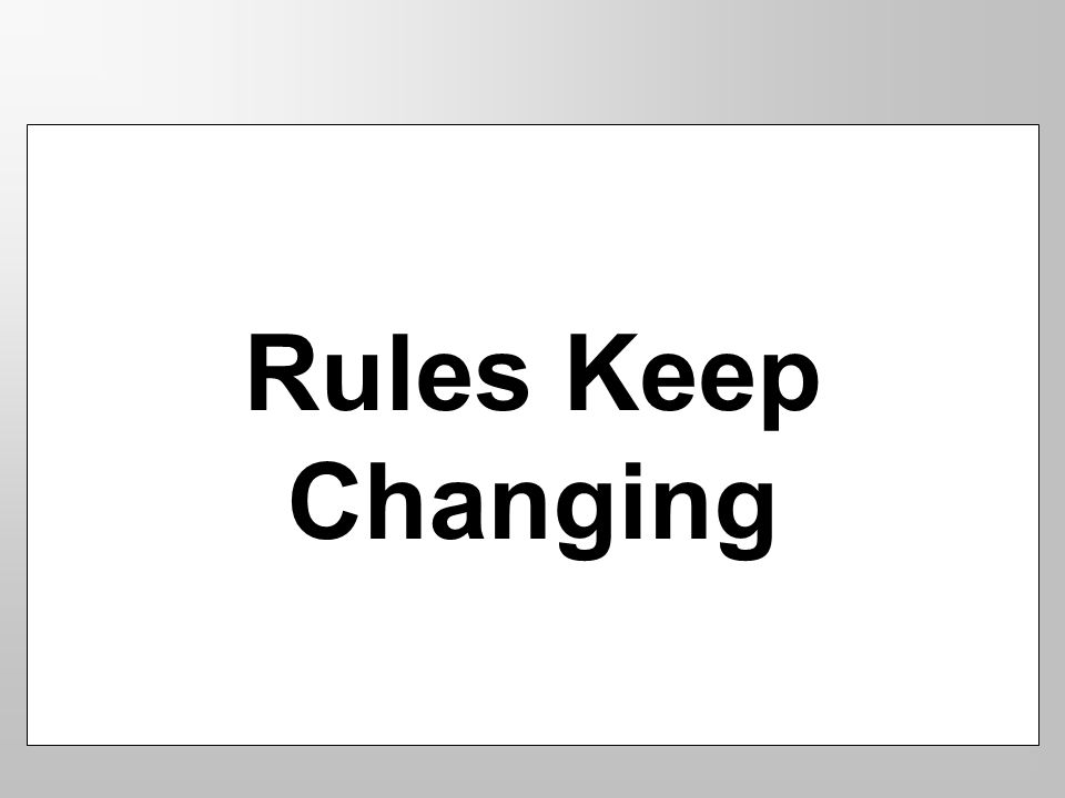 Rules Keep Changing