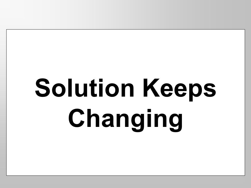 Solution Keeps Changing