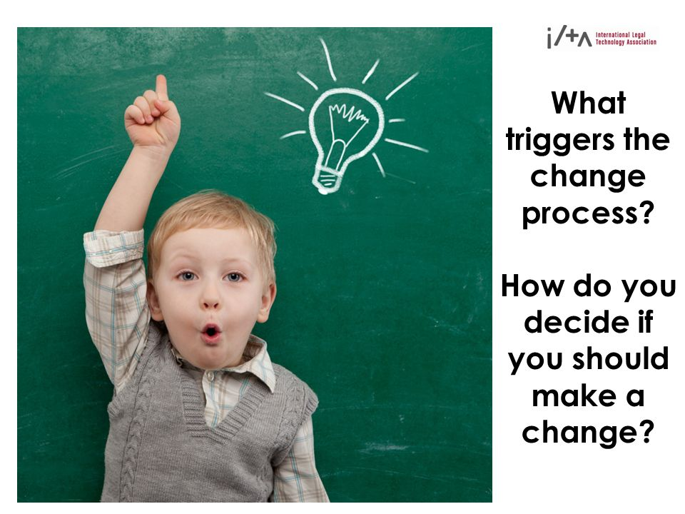 What triggers the change process How do you decide if you should make a change