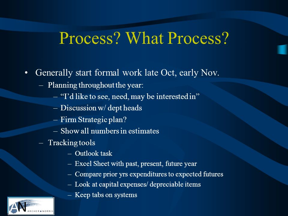 Process. What Process. Generally start formal work late Oct, early Nov.