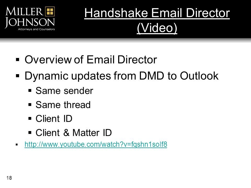 18 Handshake  Director (Video) Overview of  Director Dynamic updates from DMD to Outlook Same sender Same thread Client ID Client & Matter ID   v=fqshn1soIf8