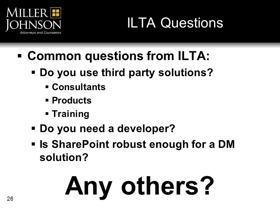 26 ILTA Questions Common questions from ILTA: Do you use third party solutions.