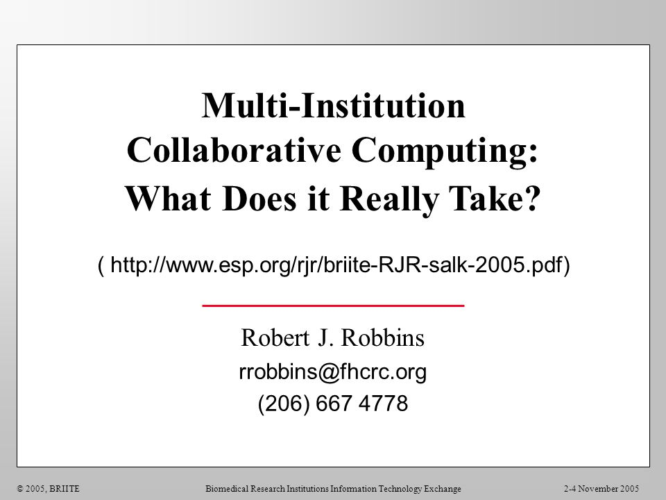 2-4 November 2005© 2005, BRIITEBiomedical Research Institutions Information Technology Exchange Multi-Institution Collaborative Computing: What Does i