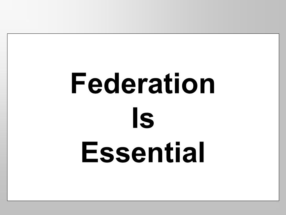 Federation Is Essential