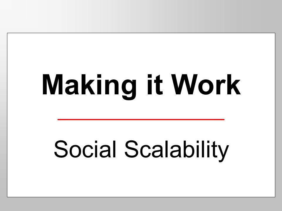 Making it Work Social Scalability