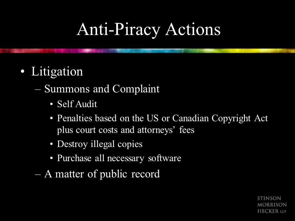 Anti-Piracy Actions Litigation –Summons and Complaint Self Audit Penalties based on the US or Canadian Copyright Act plus court costs and attorneys fe
