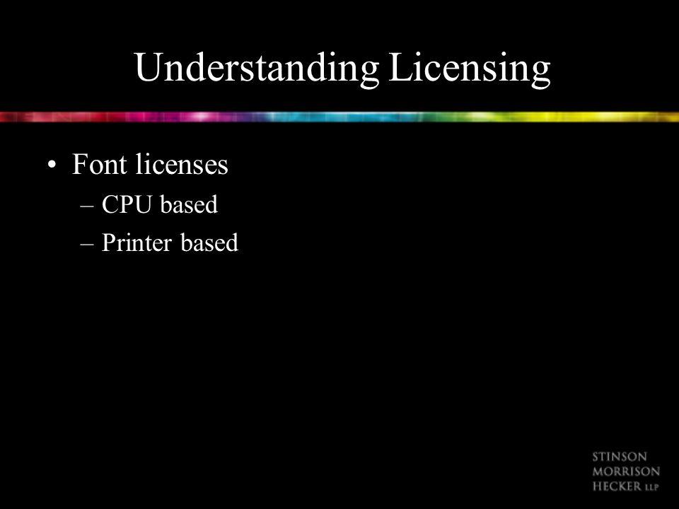 Understanding Licensing Font licenses –CPU based –Printer based