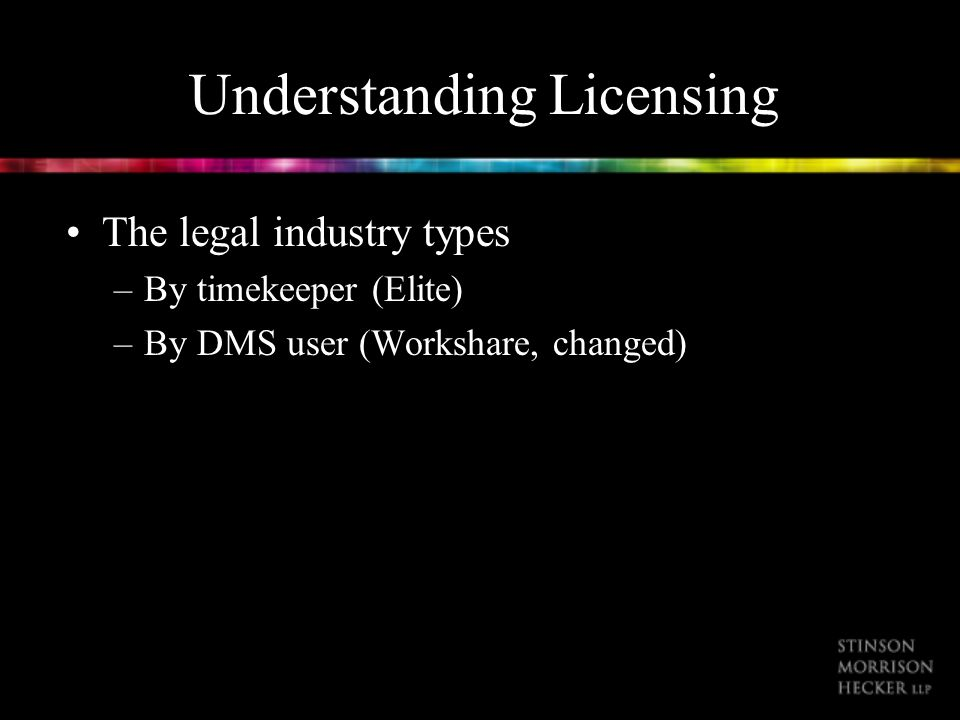 Understanding Licensing The legal industry types –By timekeeper (Elite) –By DMS user (Workshare, changed)