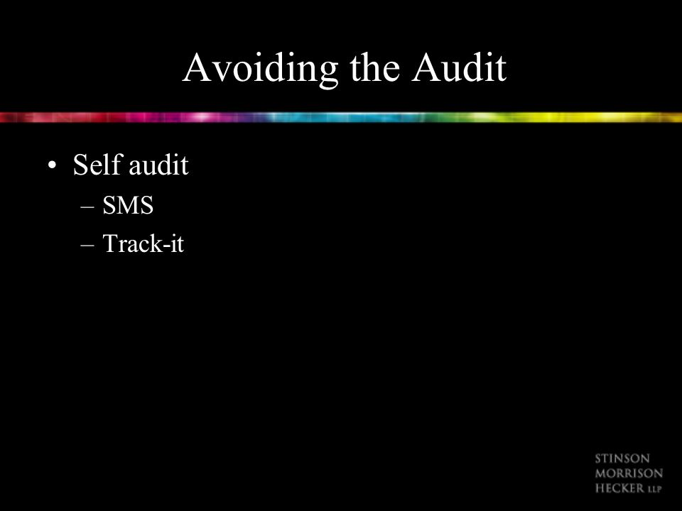 Avoiding the Audit Self audit –SMS –Track-it