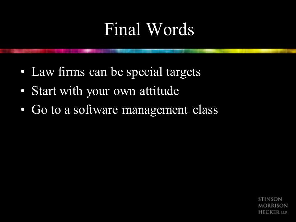 Final Words Law firms can be special targets Start with your own attitude Go to a software management class