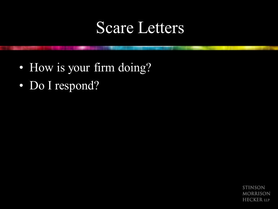 Scare Letters How is your firm doing? Do I respond?