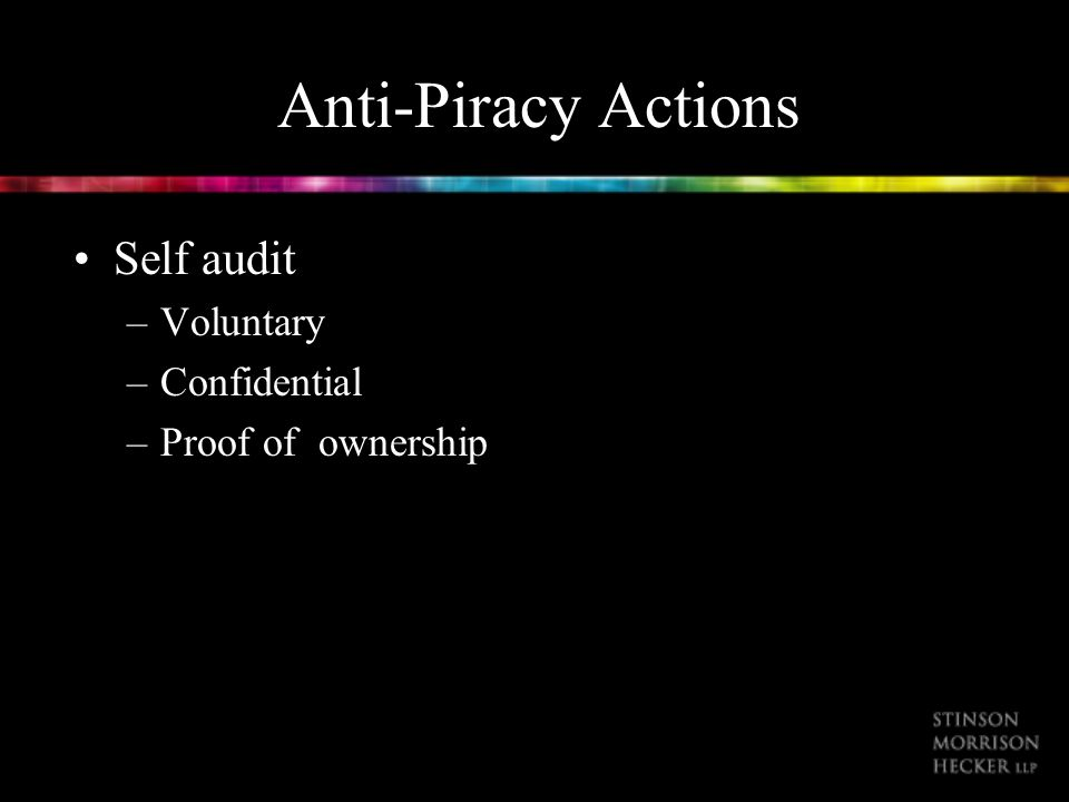 Anti-Piracy Actions Self audit –Voluntary –Confidential –Proof of ownership