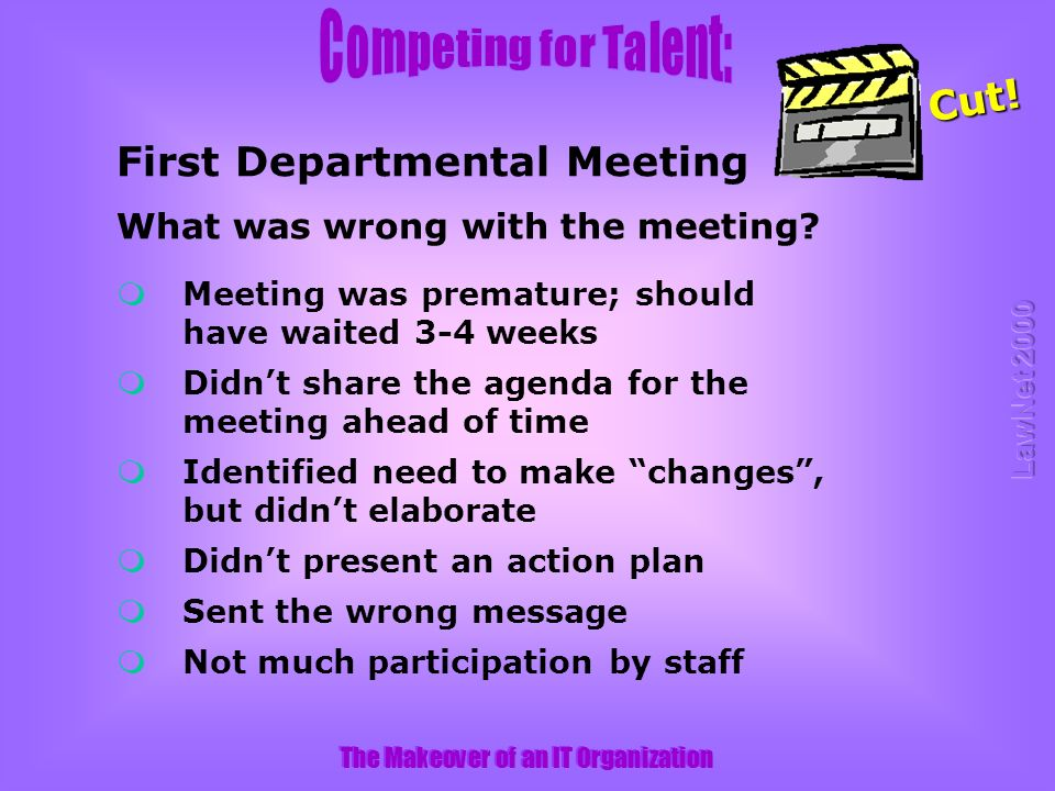 What was wrong with the meeting. The Makeover of an IT Organization First Departmental Meeting Cut.
