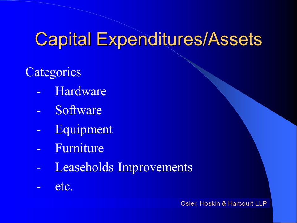 Capital Expenditures/Assets Categories -Hardware -Software -Equipment -Furniture -Leaseholds Improvements -etc.