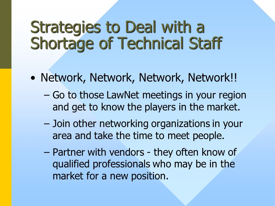 Strategies to Deal with a Shortage of Technical Staff Network, Network, Network, Network!.