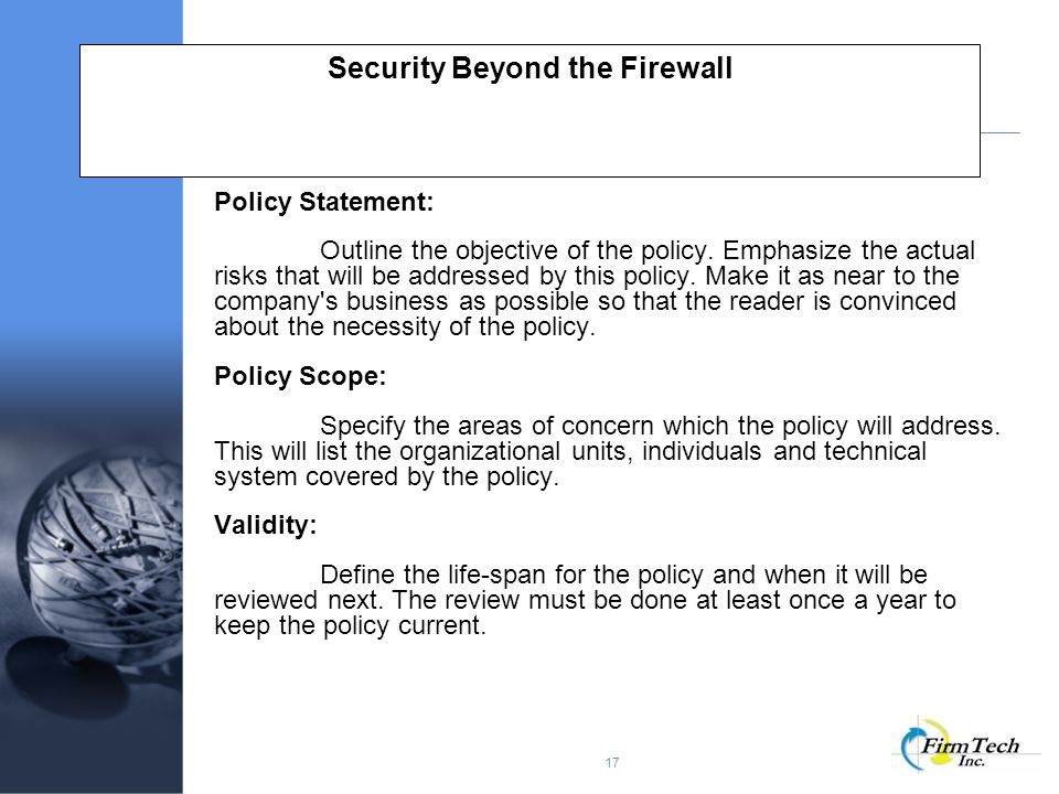 17 Security Beyond the Firewall Policy Statement: Outline the objective of the policy.