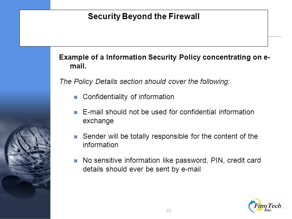 23 Security Beyond the Firewall Example of a Information Security Policy concentrating on e- mail.