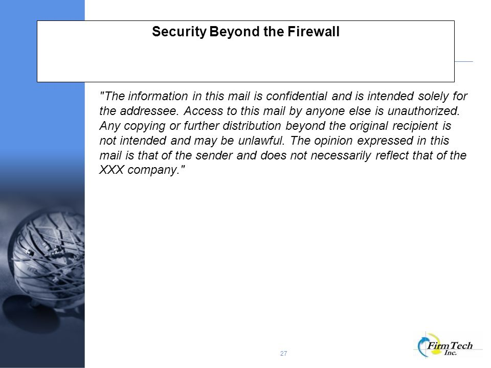 27 Security Beyond the Firewall The information in this mail is confidential and is intended solely for the addressee.