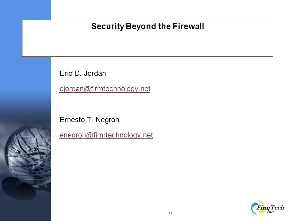29 Security Beyond the Firewall Eric D. Jordan ejordan@firmtechnology.net Ernesto T.
