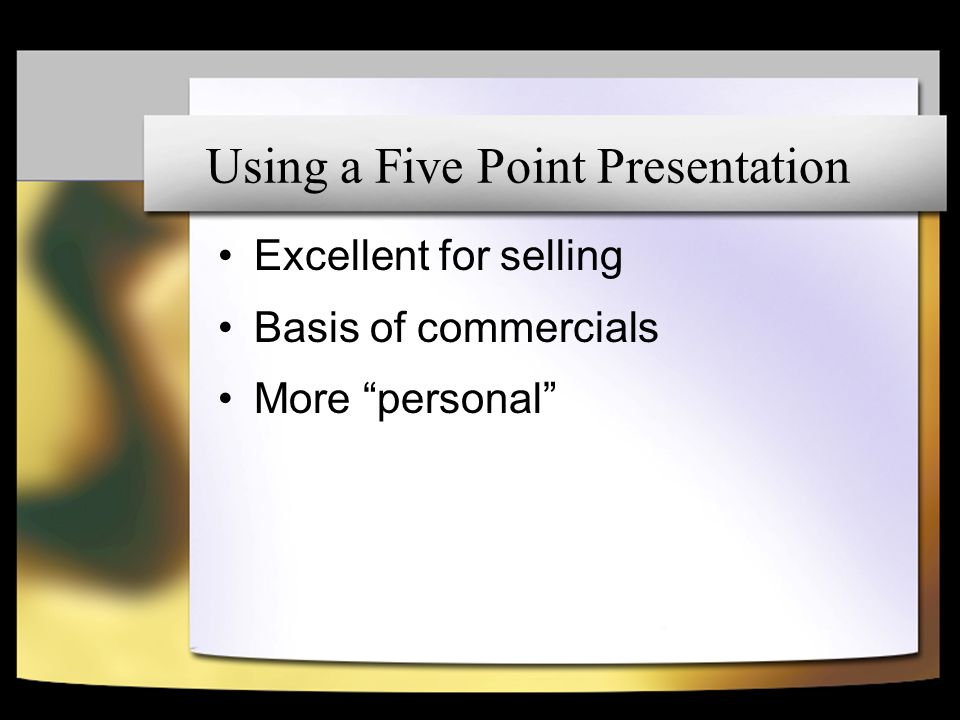 Using a Five Point Presentation Excellent for selling Basis of commercials More personal
