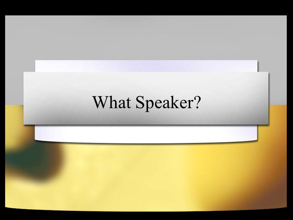 What Speaker