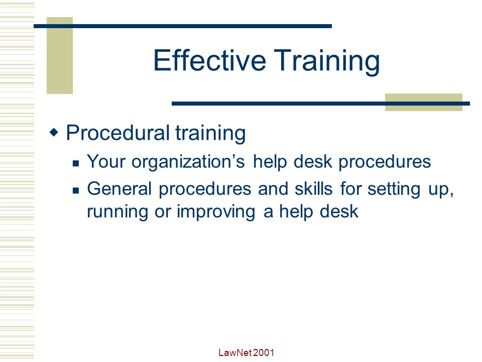 LawNet 2001 Effective Training Technical training Help Desk tools Foundation products (LANs and operating systems) Products supported by the Help Desk