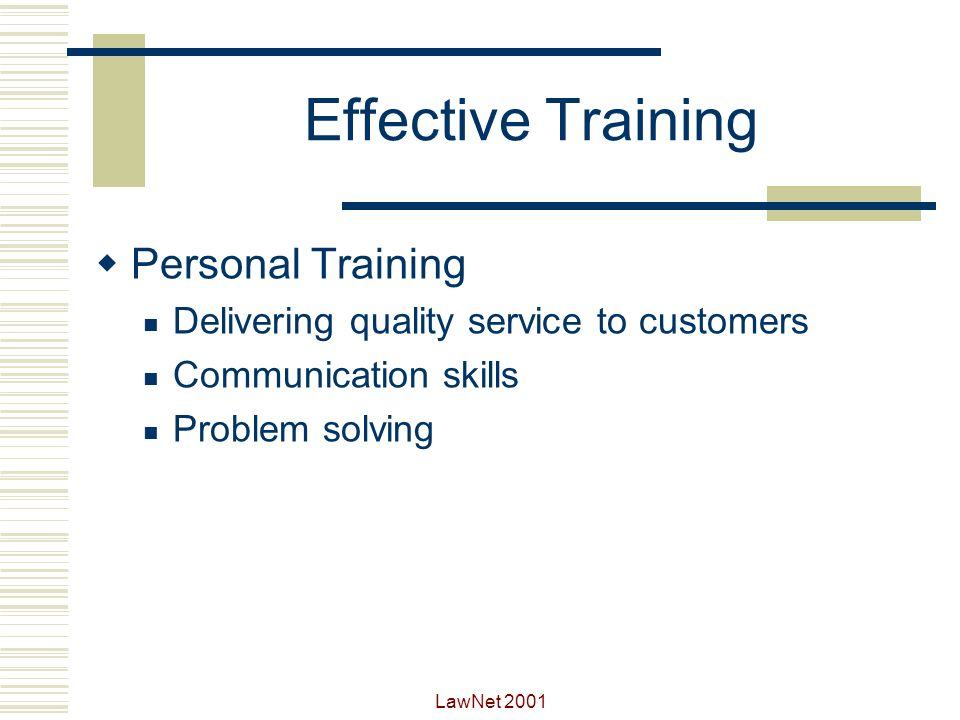LawNet 2001 Effective Training Procedural training Your organizations help desk procedures General procedures and skills for setting up, running or improving a help desk