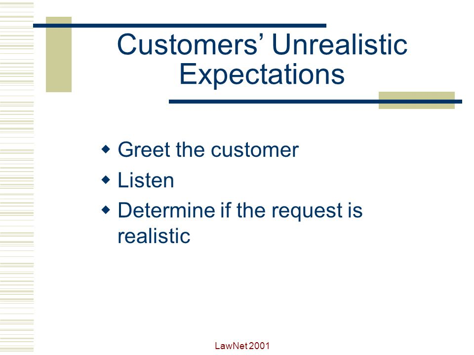 LawNet 2001 Customers Unrealistic Expectations Type I - The customer prepared to negotiate to get what he or she wants Type II – The customer who doesnt know what to ask for.