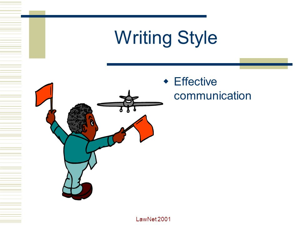 LawNet 2001 How to Make Writing Work If you cannot say what you mean, then you can never mean what you say.