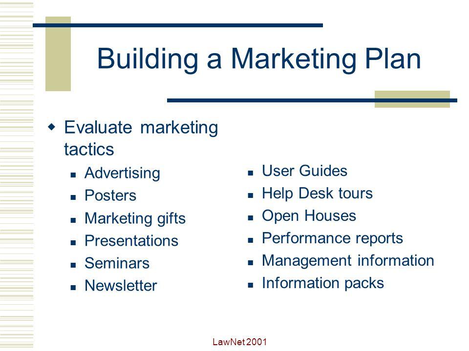 LawNet 2001 Building a Marketing Plan Establish image and profile harmony Determine the Help Desks image Get it right Management information Strategic