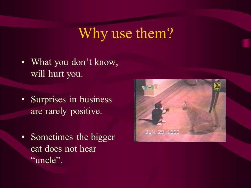 Why use them. What you dont know, will hurt you. Surprises in business are rarely positive.
