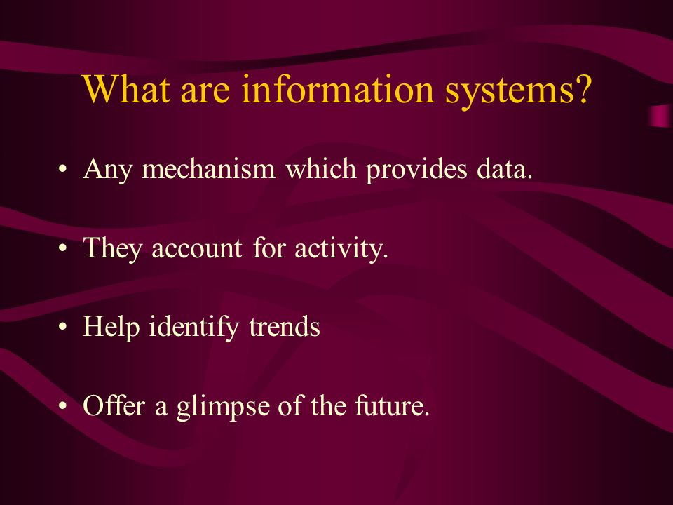 What are information systems. Any mechanism which provides data.
