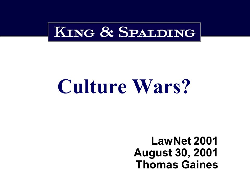 Culture Wars? LawNet 2001 August 30, 2001 Thomas Gaines