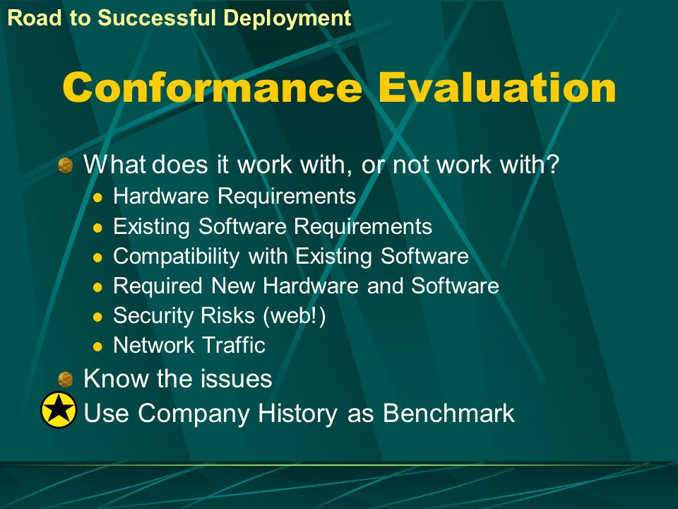 Conformance Evaluation What does it work with, or not work with? Hardware Requirements Existing Software Requirements Compatibility with Existing Soft