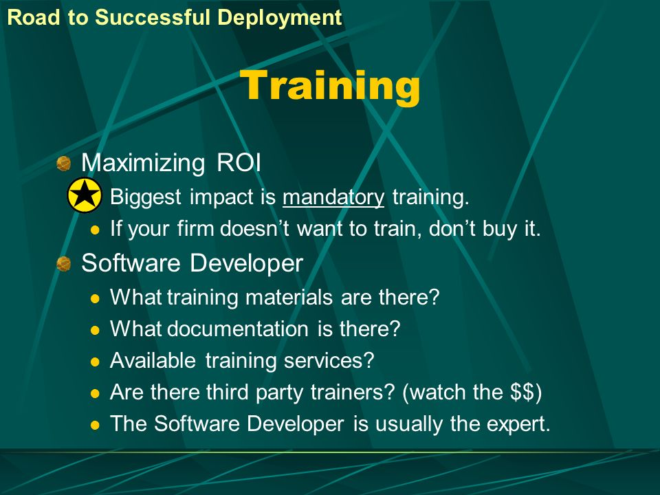 Training Maximizing ROI Biggest impact is mandatory training. If your firm doesnt want to train, dont buy it. Software Developer What training materia