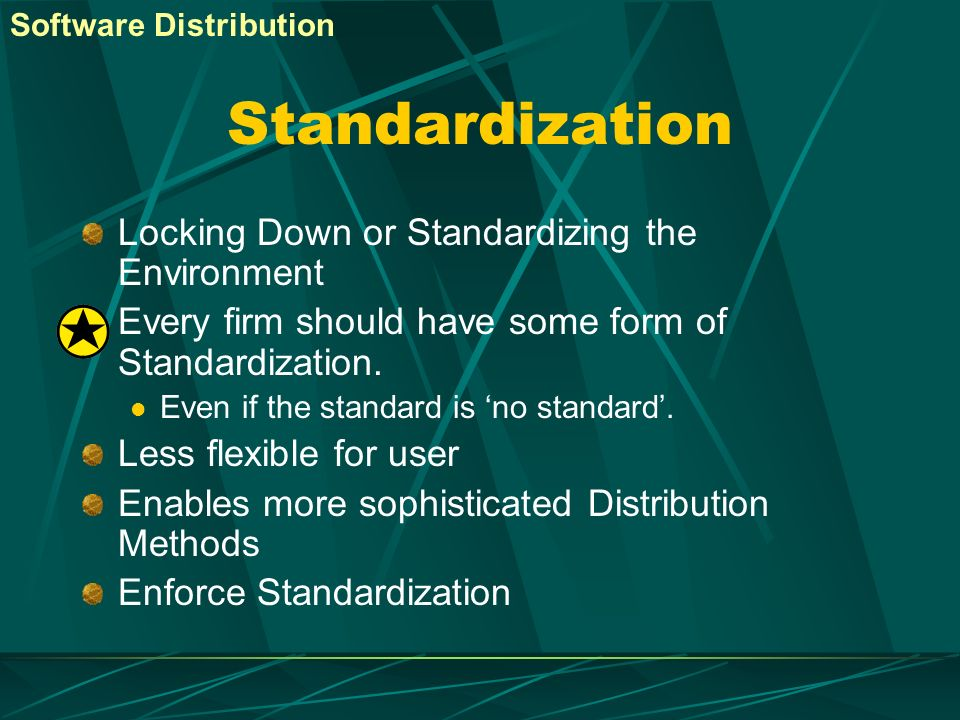 Standardization Locking Down or Standardizing the Environment Every firm should have some form of Standardization. Even if the standard is no standard