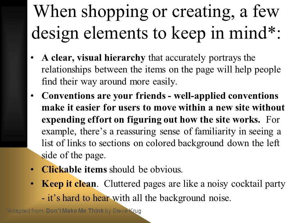 When shopping or creating, a few design elements to keep in mind*: A clear, visual hierarchy that accurately portrays the relationships between the it