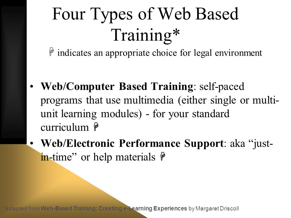 Four Types of Web Based Training* indicates an appropriate choice for legal environment Web/Computer Based Training: self-paced programs that use mult